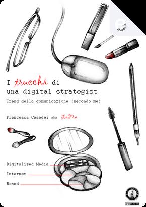 I Trucchi di una digital strategist by Francesca Casadei