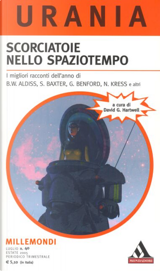 Millemondi Estate 2005: Scorciatoie nello spaziotempo by Katryn Cramer, Alastair Reynolds, Terry Dowling, James Patrick Kelly, Michael Swanwick, Stephen Baxter, Simon Ings, Thomas M. Disch, Brian Aldiss, Gregory Benford, David Morrell, Terry Bisson, Nancy Kress, Gene Wolfe, James Morrow, Edward M. Lerner, Lisa Goldstein, Ursula K. Le Guin, S. Baxter, Richard Cwedyk