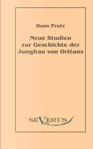 Neue Studien zur Geschichte der Jungfrau von Orléans by Hans Prutz