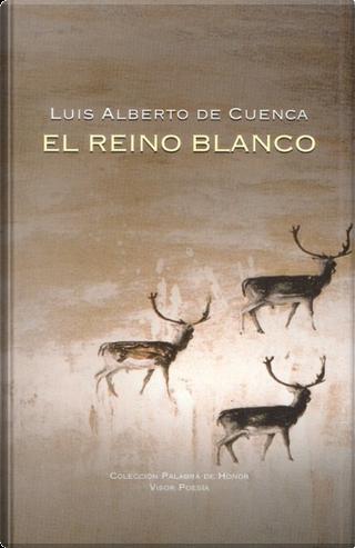 El reino blanco by Luis Alberto de Cuenca