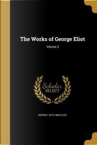 WORKS OF GEORGE ELIOT V03 by George 1819-1880 Eliot