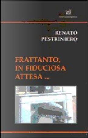 Frattanto, in fiduciosa attesa... by Renato Pestriniero