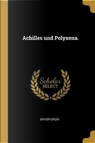 Achilles Und Polyxena. by Xavier Girzik