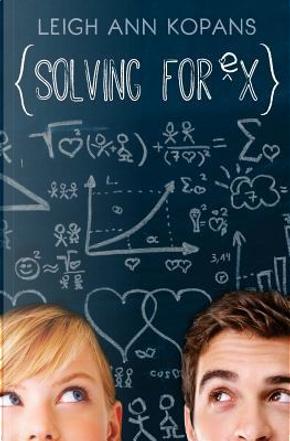 Solving for Ex by Leigh Ann Kopans