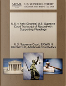 U.S. V. Ash (Charles) U.S. Supreme Court Transcript of Record with Supporting Pleadings by Erwin N. Griswold