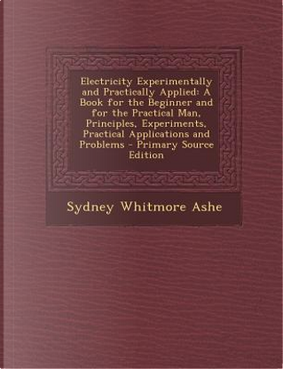 Electricity Experimentally and Practically Applied by Sydney Whitmore Ashe