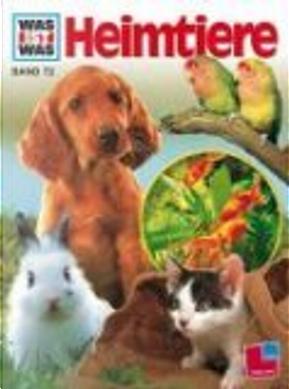 Was ist was?, Bd.72, Heimtiere by Heinz Sielmann, Inge Dreecken, Reiner Zieger, Walter Schneider