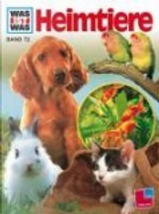 Was ist was?, Bd.72, Heimtiere by Reiner Zieger, Heinz Sielmann, Walter Schneider, Inge Dreecken