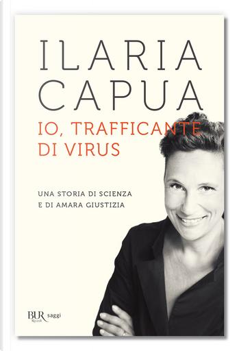 Io, trafficante di virus by Ilaria Capua