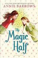 The Magic Half by ANNIE BARROWS