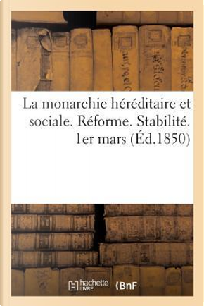 La Monarchie Hereditaire et Sociale. Reforme. Stabilite by Sans Auteur