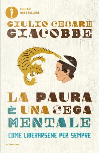La paura è una sega mentale by Giulio Cesare Giacobbe