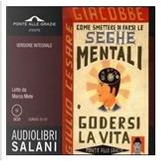 Come smettere di farsi le seghe mentali e godersi la vita by Giulio Cesare Giacobbe