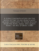 A Poem Congratulatory on the Birth of the Young Prince Most Humbly Dedicated to Their August Majesties King James, and Queen Mary/By Mr. D'Urfey. (1688) by Thomas D'Urfey