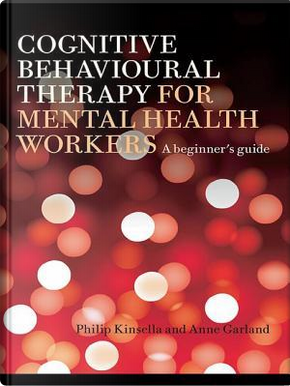Cognitive Behavioural Therapy for Mental Health Workers by Philip Kinsella