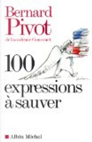 100 expressions à sauver by Bernard Pivot