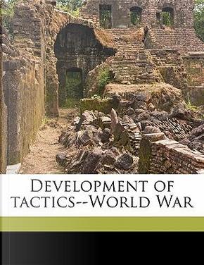 Development of Tactics-World War by William Balck