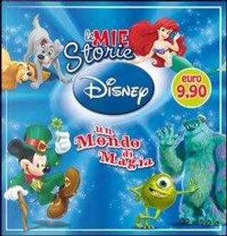 Le mie storie Disney. Un mondo di magia. Ediz. illustrata by AA.VV. Artisti Vari