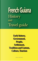 French Guiana History and Travel Guide by Evan Adams