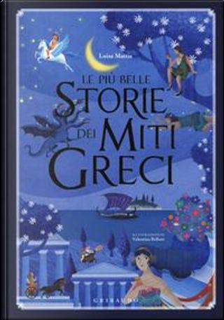 Le più belle storie dei miti greci. Ediz. illustrata by Luisa Mattia