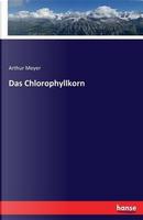 Das Chlorophyllkorn by Arthur Meyer