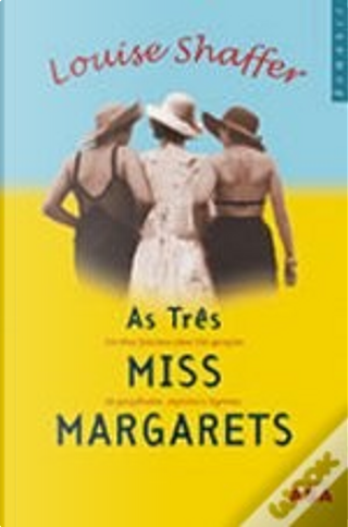 As Três Miss Margarets by Louise Shaffer