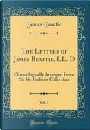 The Letters of James Beattie, LL. D, Vol. 1 by James Beattie