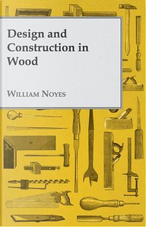 Design and Construction in Wood by William Noyes