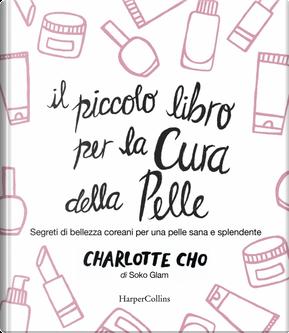 Il piccolo libro per la cura della pelle by Charlotte Cho