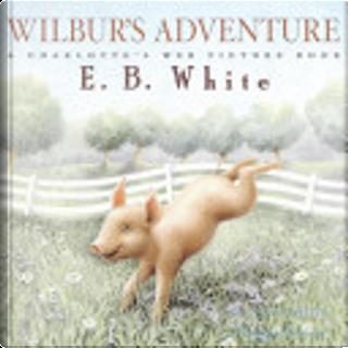 Wilbur's Adventure by E. B. White