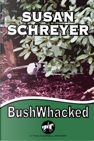 Bushwhacked by Susan Schreyer