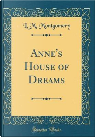 Anne's House of Dreams (Classic Reprint) by L. M. Montgomery