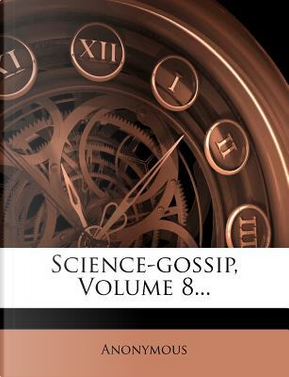 Science-Gossip, Volume 8. by ANONYMOUS