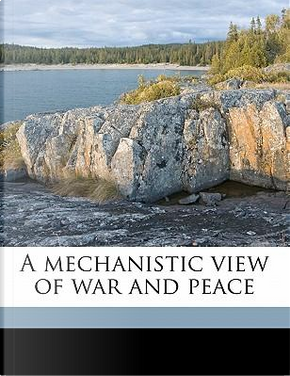 A Mechanistic View of War and Peace by George Washington Crile