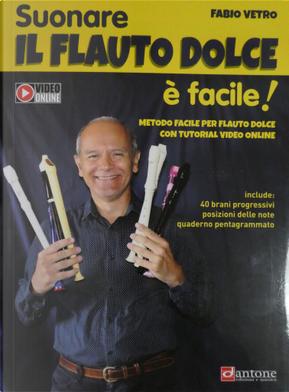 Suonare il flauto dolce è facile by Fabio Vetro