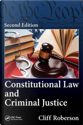 Constitutional Law and Criminal Justice by Cliff Roberson