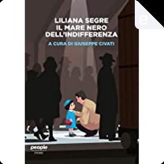 Liliana Segre. Il mare nero dell'indifferenza by
