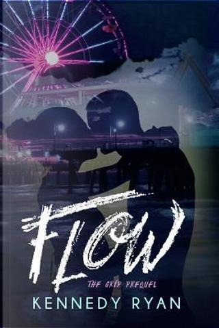 Flow, the Grip Prequel by Kennedy Ryan
