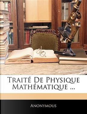 Trait de Physique Mathmatique by ANONYMOUS