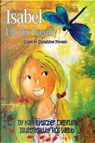 Isabel & The Blue Dragonfly by Kari Litscher Debruin
