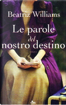 Le parole del nostro destino by Beatriz Williams