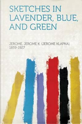 Sketches in Lavender, Blue, and Green by Jerome K. (Jerome Kla Jerome