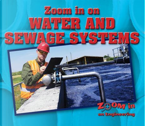 Zoom in on Water and Sewage Systems by Kathy Furgang