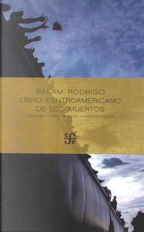 Libro centroamericano de los muertos by Balam Rodrigo