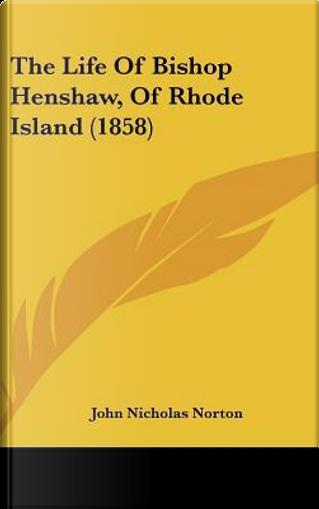 The Life of Bishop Henshaw, of Rhode Island (1858) by John Nicholas Norton
