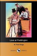 Love at Paddington (Dodo Press) by W. Pett Ridge