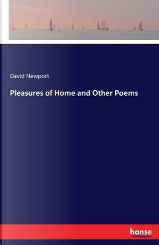 Pleasures of Home and Other Poems by David Newport Newport