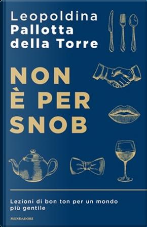 Non è per snob by Leopoldina Pallotta della Torre