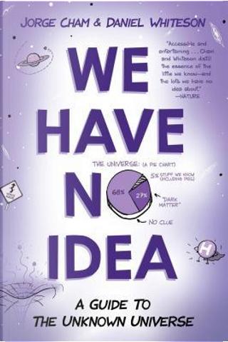 We Have No Idea by Jorge Cham