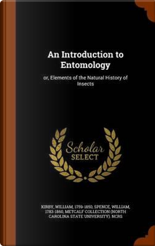 An Introduction to Entomology by William Kirby
